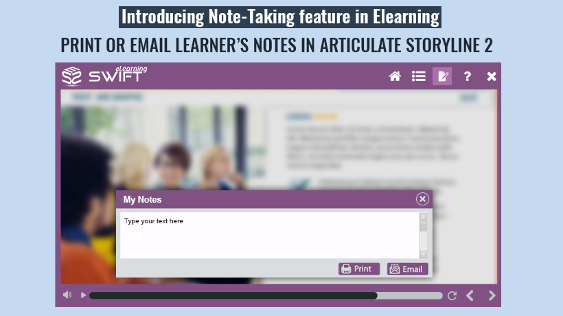 Introducing Note-Taking feature in Elearning: Print or Email Learner's Notes in Articulate Storyline 2