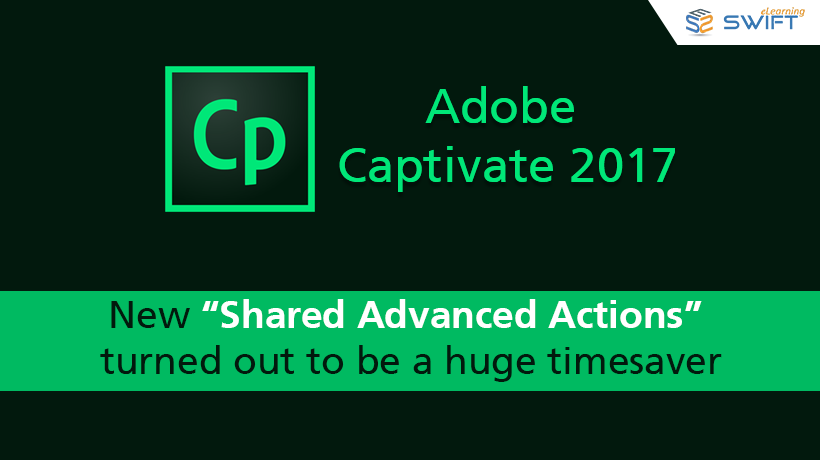 Adobe Captivate 2017 - New Shared Advanced Actions turned out to be a huge time saver