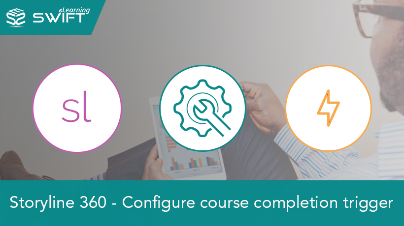 Articulate-Storyline-360 - Configure-course-completion-trigger