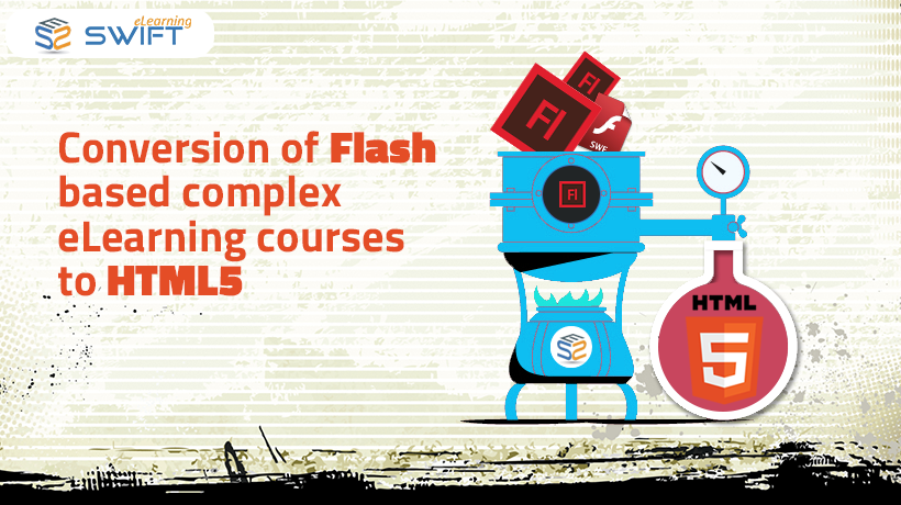FLASH to HTML5 Case Study - Conversion of Flash based complex eLearning courses to HTML5