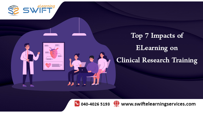 Top 7 Impacts of ELearning on Clinical Research Training