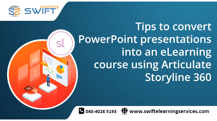 Tips to convert PowerPoint presentations into an eLearning course using Articulate Storyline 360